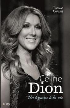 Image de Céline Dion, un hymne à la vie - Thomas Chaline